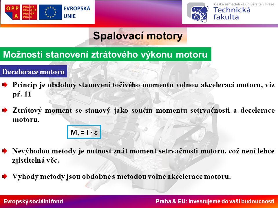 Evropský sociální fond Praha & EU: Investujeme do vaší budoucnosti Spalovací motory Možnosti stanovení ztrátového výkonu motoru Decelerace motoru Princip je obdobný stanovení točivého momentu volnou akcelerací motoru, viz př.