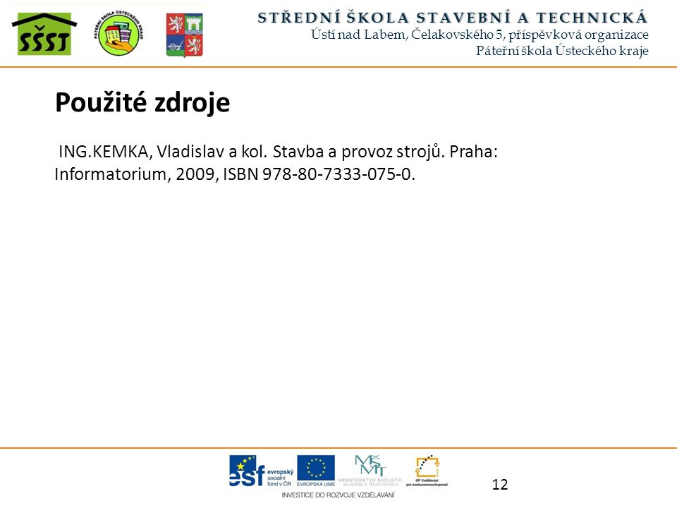 12 Použité zdroje ING.KEMKA, Vladislav a kol. Stavba a provoz strojů.