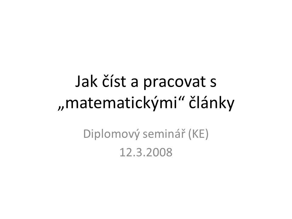 """Jak číst a pracovat s """"matematickými články Diplomový seminář (KE) 12.3.2008"""