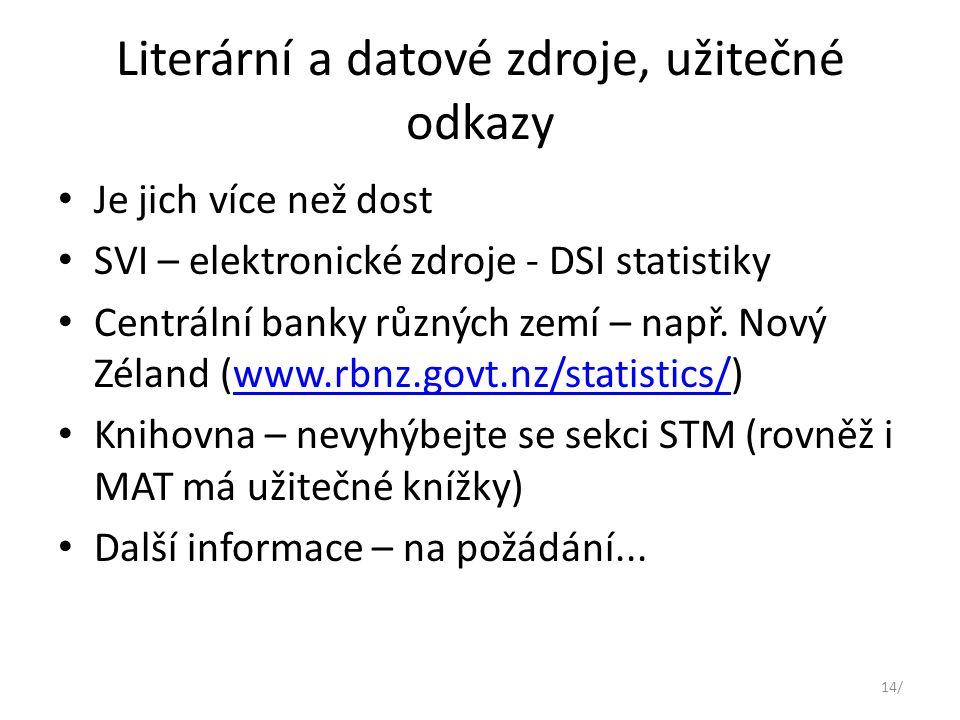 Literární a datové zdroje, užitečné odkazy Je jich více než dost SVI – elektronické zdroje - DSI statistiky Centrální banky různých zemí – např.