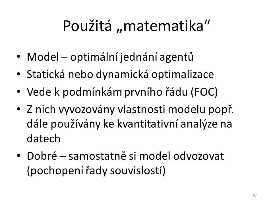 """Použitá """"matematika Model – optimální jednání agentů Statická nebo dynamická optimalizace Vede k podmínkám prvního řádu (FOC) Z nich vyvozovány vlastnosti modelu popř."""