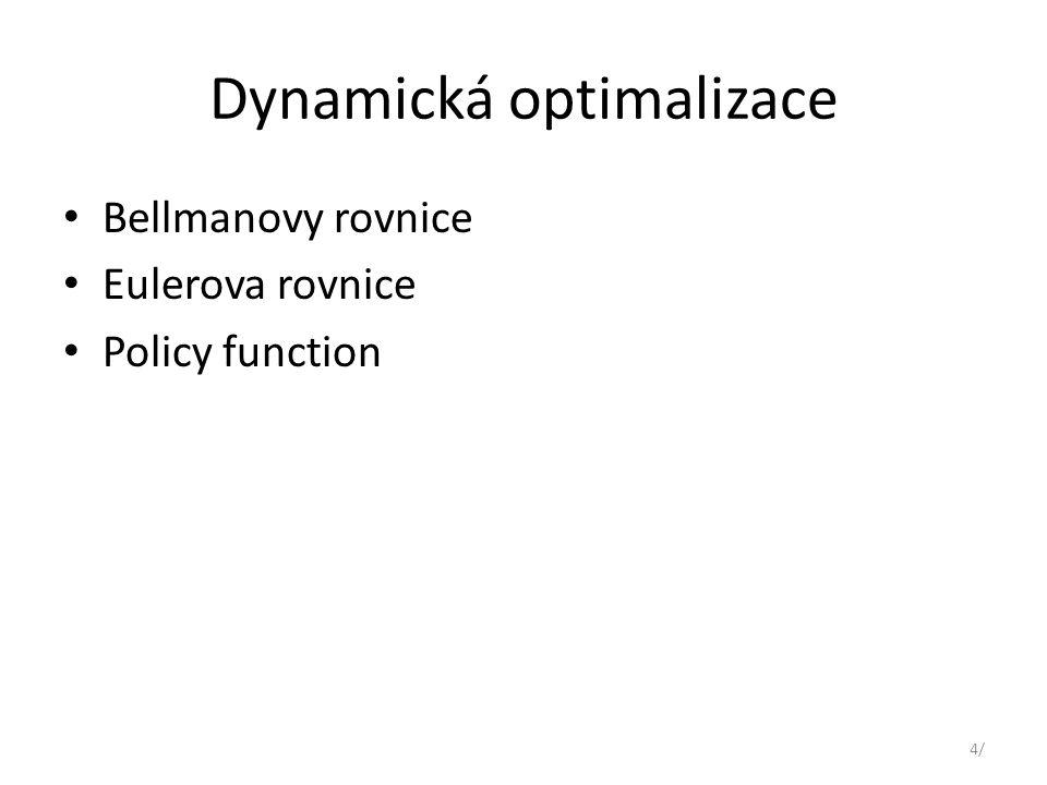 Dynamická optimalizace Bellmanovy rovnice Eulerova rovnice Policy function 4/