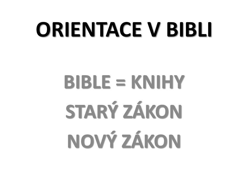 ORIENTACE V BIBLI BIBLE = KNIHY STARÝ ZÁKON NOVÝ ZÁKON