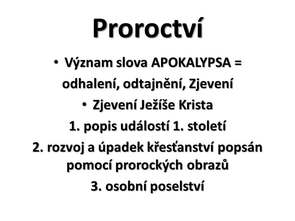 Proroctví Význam slova APOKALYPSA = Význam slova APOKALYPSA = odhalení, odtajnění, Zjevení Zjevení Ježíše Krista Zjevení Ježíše Krista 1. popis událos