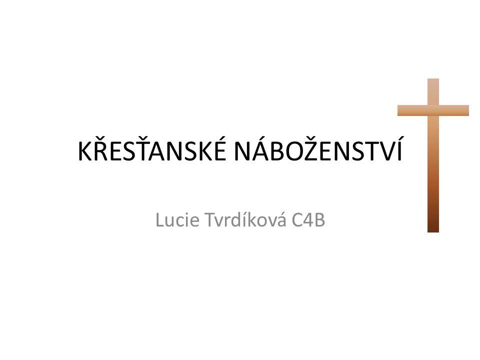 KŘESŤANSKÉ NÁBOŽENSTVÍ Lucie Tvrdíková C4B