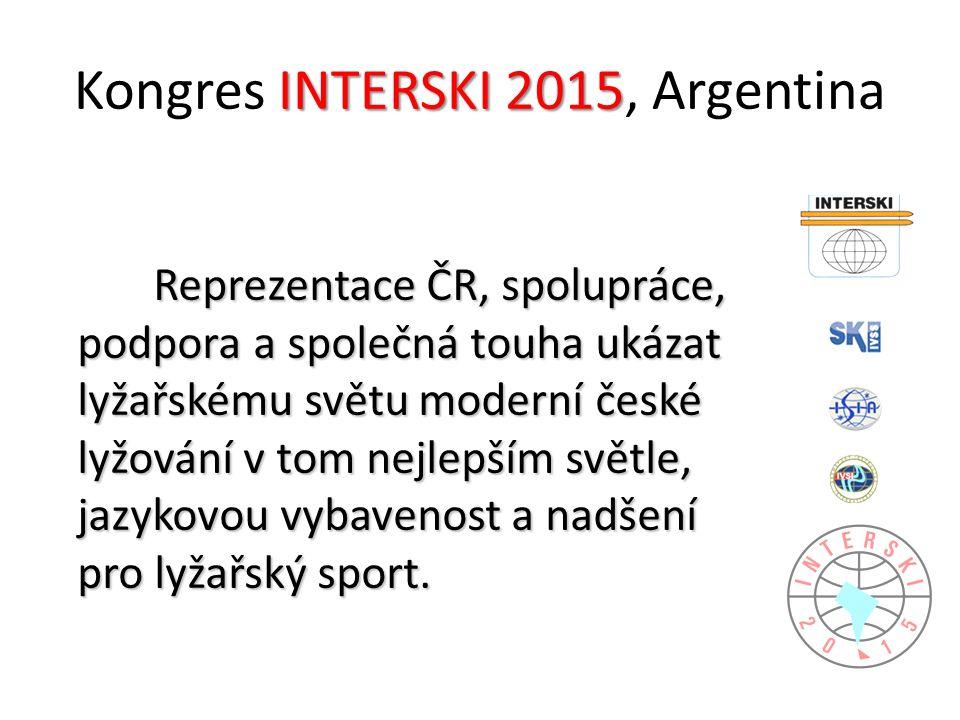 INTERSKI 2015 Kongres INTERSKI 2015, Argentina Reprezentace ČR, spolupráce, podpora a společná touha ukázat lyžařskému světu moderní české lyžování v tom nejlepším světle, jazykovou vybavenost a nadšení pro lyžařský sport.