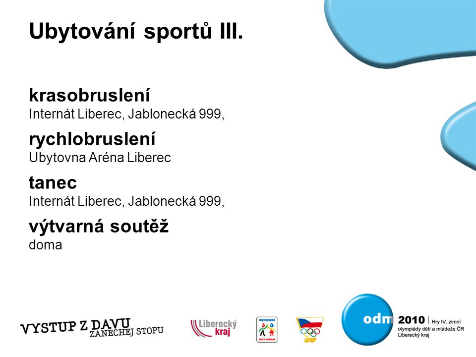 pokud je něco co Vás zajímá tak se ptejte teď nebo se podívejte na www.olympic.cz/odm2010 pište tomas.pokorny@kraj-lbc.cz