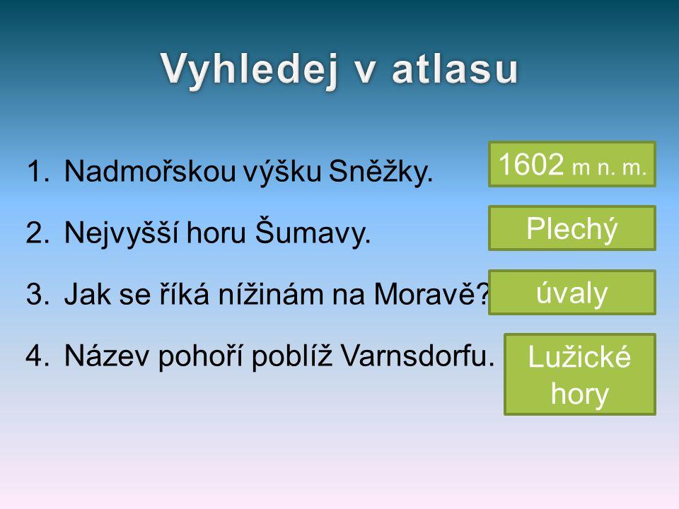 1.Nadmořskou výšku Sněžky. 2.Nejvyšší horu Šumavy.