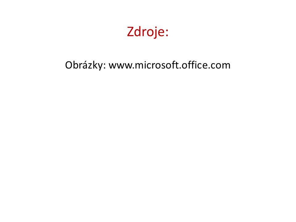 Zdroje: Obrázky: www.microsoft.office.com