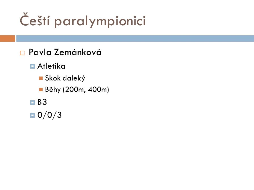 Čeští paralympionici  Pavla Zemánková  Atletika Skok daleký Běhy (200m, 400m)  B3  0/0/3