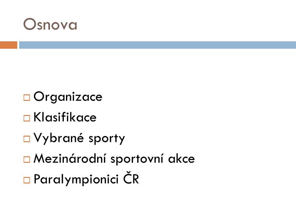 Osnova  Organizace  Klasifikace  Vybrané sporty  Mezinárodní sportovní akce  Paralympionici ČR