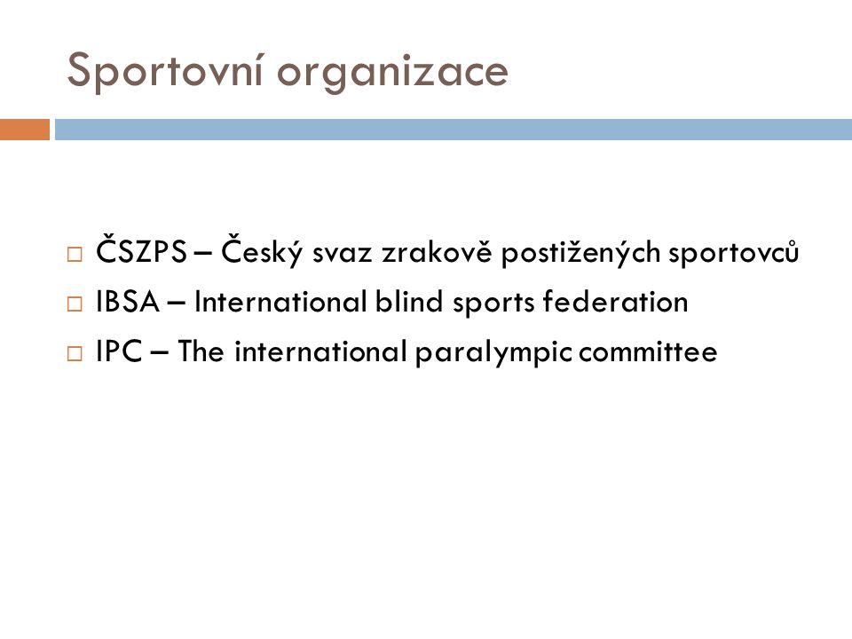 Sportovní organizace  ČSZPS – Český svaz zrakově postižených sportovců  IBSA – International blind sports federation  IPC – The international paralympic committee