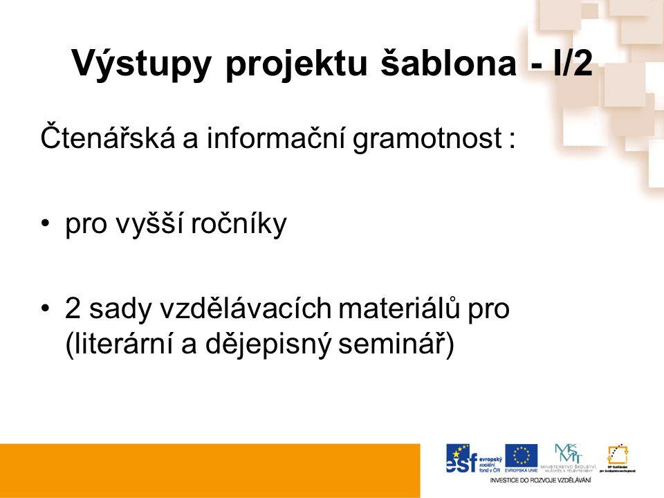Výstupy projektu šablona - I/2 Čtenářská a informační gramotnost : pro vyšší ročníky 2 sady vzdělávacích materiálů pro (literární a dějepisný seminář)