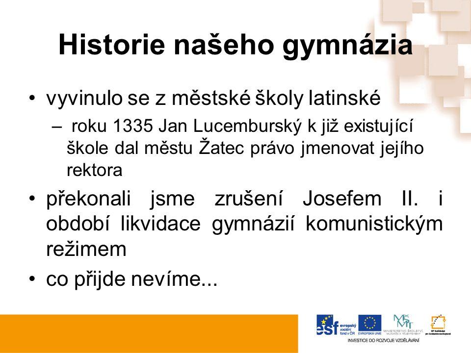 Historie našeho gymnázia vyvinulo se z městské školy latinské – roku 1335 Jan Lucemburský k již existující škole dal městu Žatec právo jmenovat jejího rektora překonali jsme zrušení Josefem II.