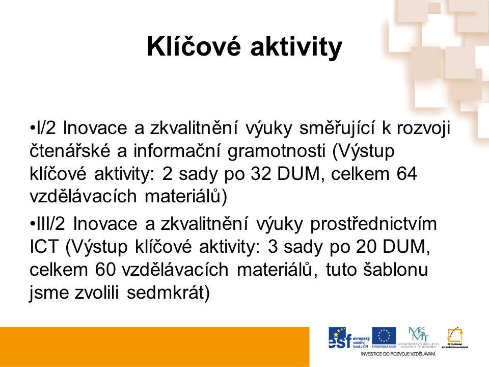 Klíčové aktivity I/2 Inovace a zkvalitnění výuky směřující k rozvoji čtenářské a informační gramotnosti (Výstup klíčové aktivity: 2 sady po 32 DUM, celkem 64 vzdělávacích materiálů) III/2 Inovace a zkvalitnění výuky prostřednictvím ICT (Výstup klíčové aktivity: 3 sady po 20 DUM, celkem 60 vzdělávacích materiálů, tuto šablonu jsme zvolili sedmkrát)