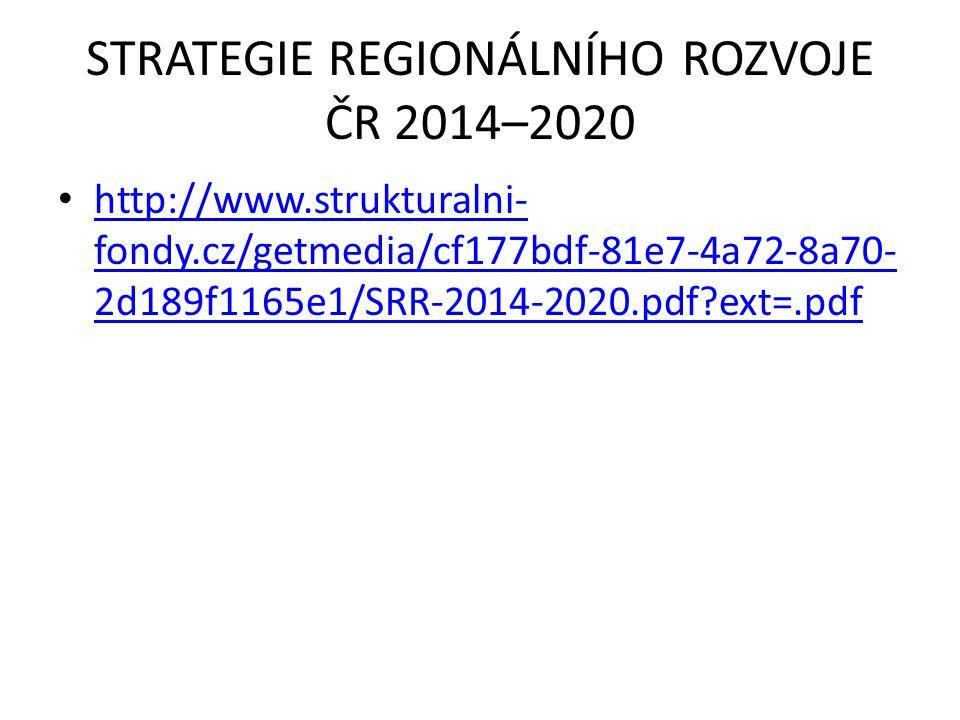 STRATEGIE REGIONÁLNÍHO ROZVOJE ČR 2014–2020 http://www.strukturalni- fondy.cz/getmedia/cf177bdf-81e7-4a72-8a70- 2d189f1165e1/SRR-2014-2020.pdf?ext=.pdf http://www.strukturalni- fondy.cz/getmedia/cf177bdf-81e7-4a72-8a70- 2d189f1165e1/SRR-2014-2020.pdf?ext=.pdf