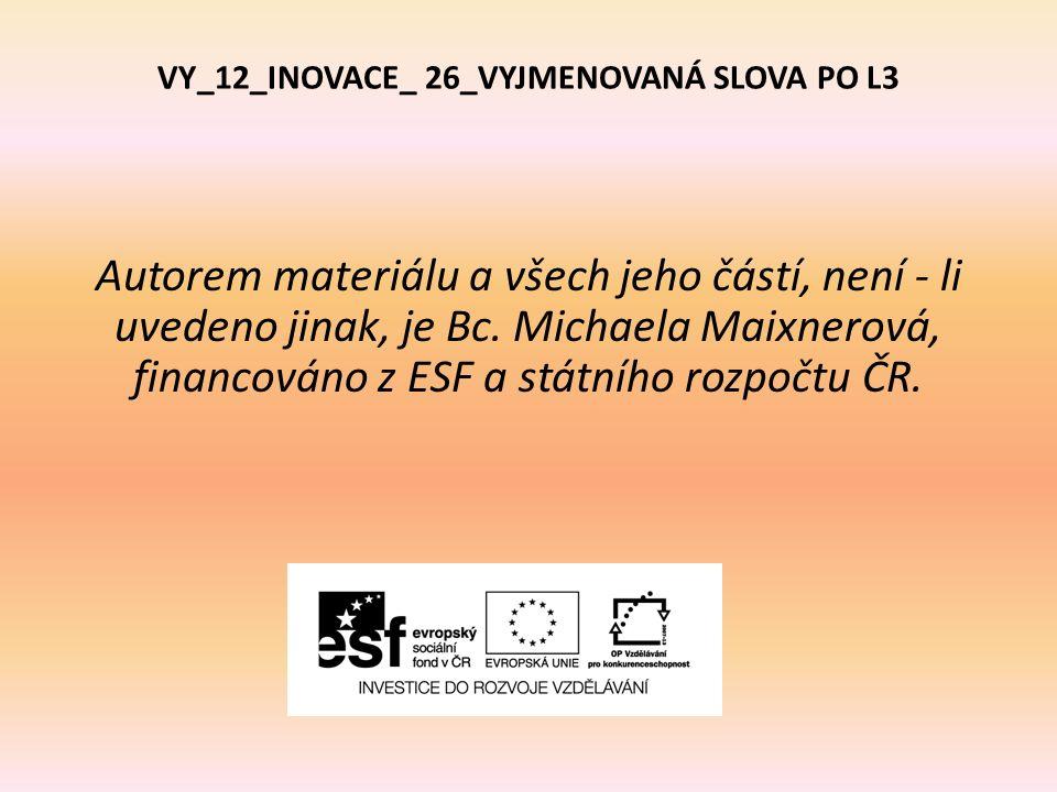 VY_12_INOVACE_ 26_VYJMENOVANÁ SLOVA PO L3 Autorem materiálu a všech jeho částí, není - li uvedeno jinak, je Bc.