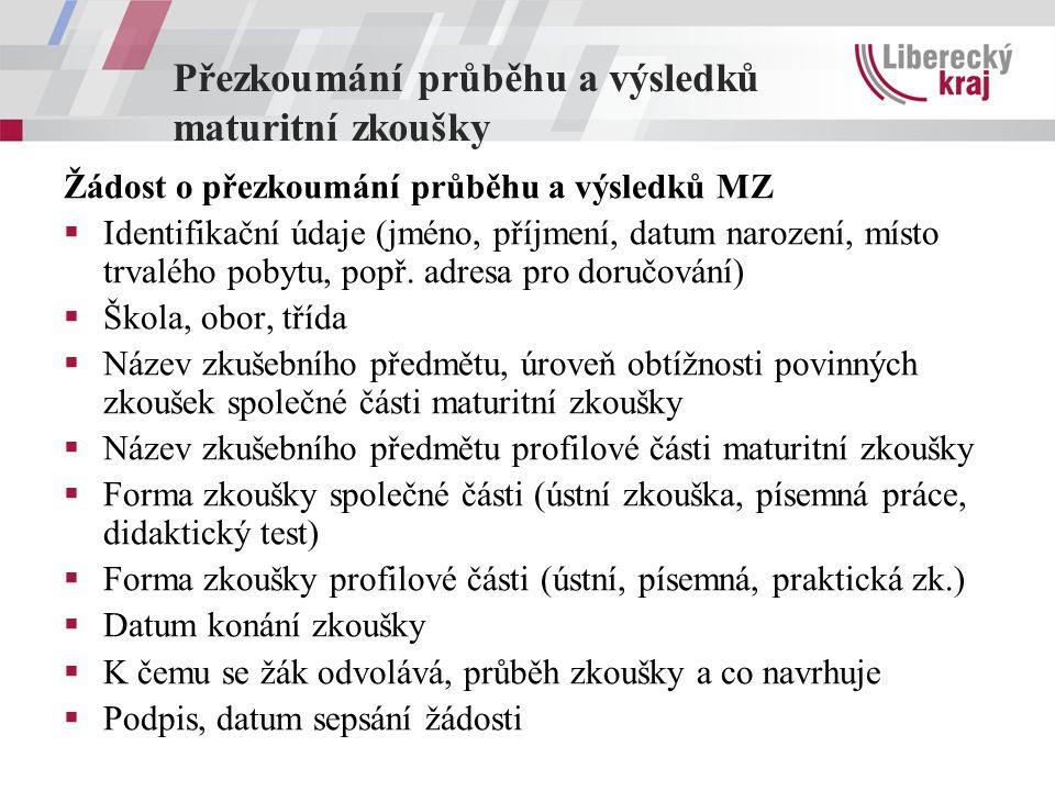 Žádost o přezkoumání průběhu a výsledků MZ  Identifikační údaje (jméno, příjmení, datum narození, místo trvalého pobytu, popř.