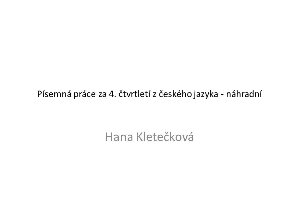 Písemná práce za 4. čtvrtletí z českého jazyka - náhradní Hana Kletečková