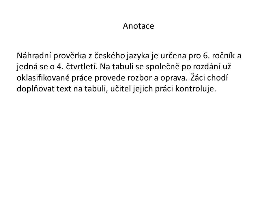 Anotace Náhradní prověrka z českého jazyka je určena pro 6.