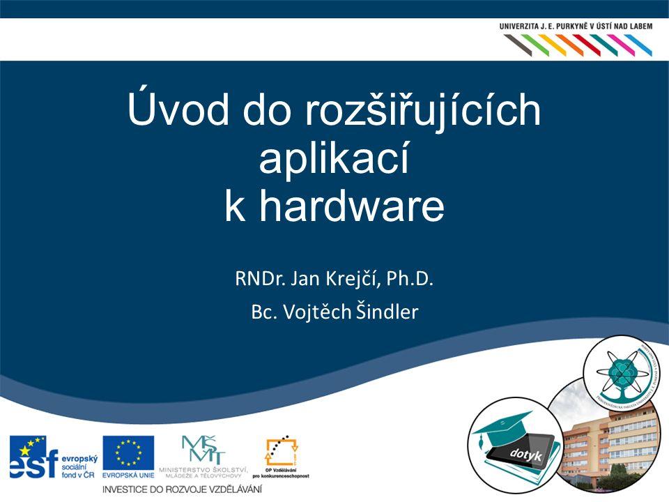 Úvod do rozšiřujících aplikací k hardware RNDr. Jan Krejčí, Ph.D. Bc. Vojtěch Šindler