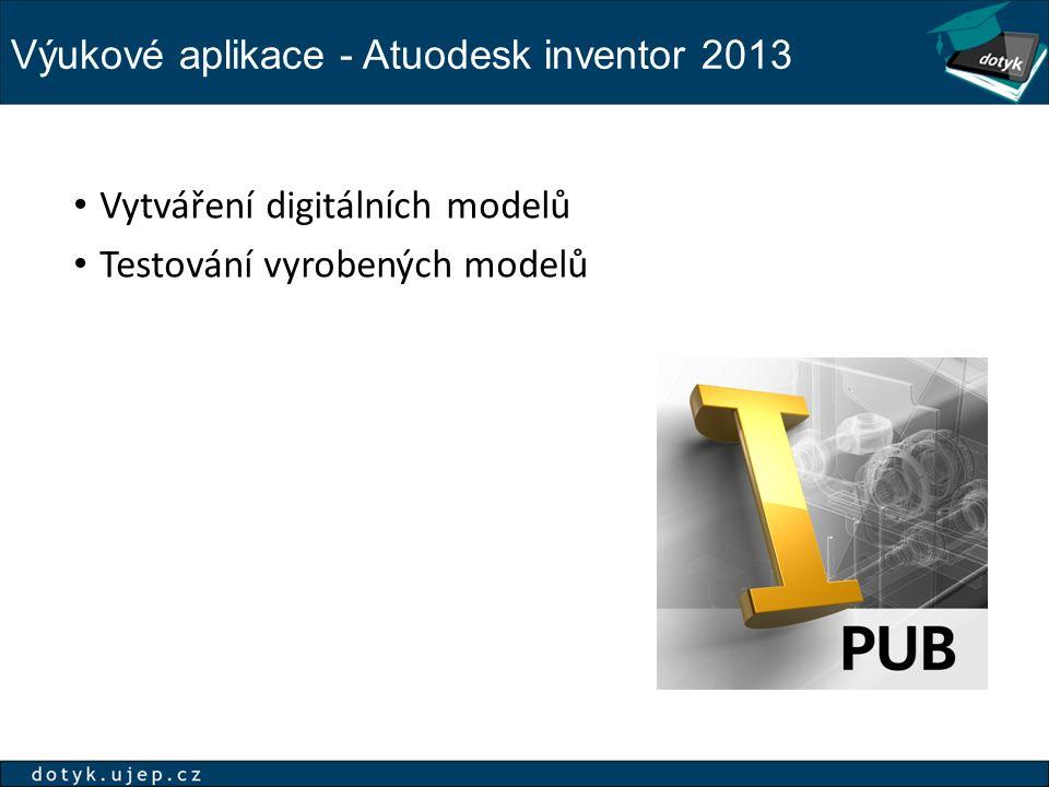 Výukové aplikace - Atuodesk inventor 2013 Vytváření digitálních modelů Testování vyrobených modelů