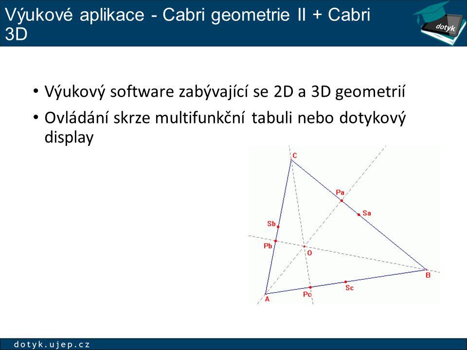 Výukové aplikace - Cabri geometrie II + Cabri 3D Výukový software zabývající se 2D a 3D geometrií Ovládání skrze multifunkční tabuli nebo dotykový display