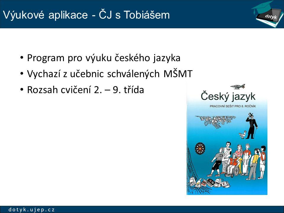 Výukové aplikace - ČJ s Tobiášem Program pro výuku českého jazyka Vychazí z učebnic schválených MŠMT Rozsah cvičení 2. – 9. třída