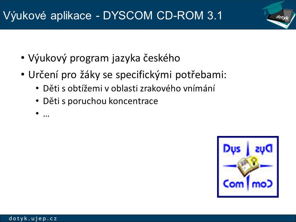 Výukové aplikace - DYSCOM CD-ROM 3.1 Výukový program jazyka českého Určení pro žáky se specifickými potřebami: Děti s obtížemi v oblasti zrakového vnímání Děti s poruchou koncentrace …