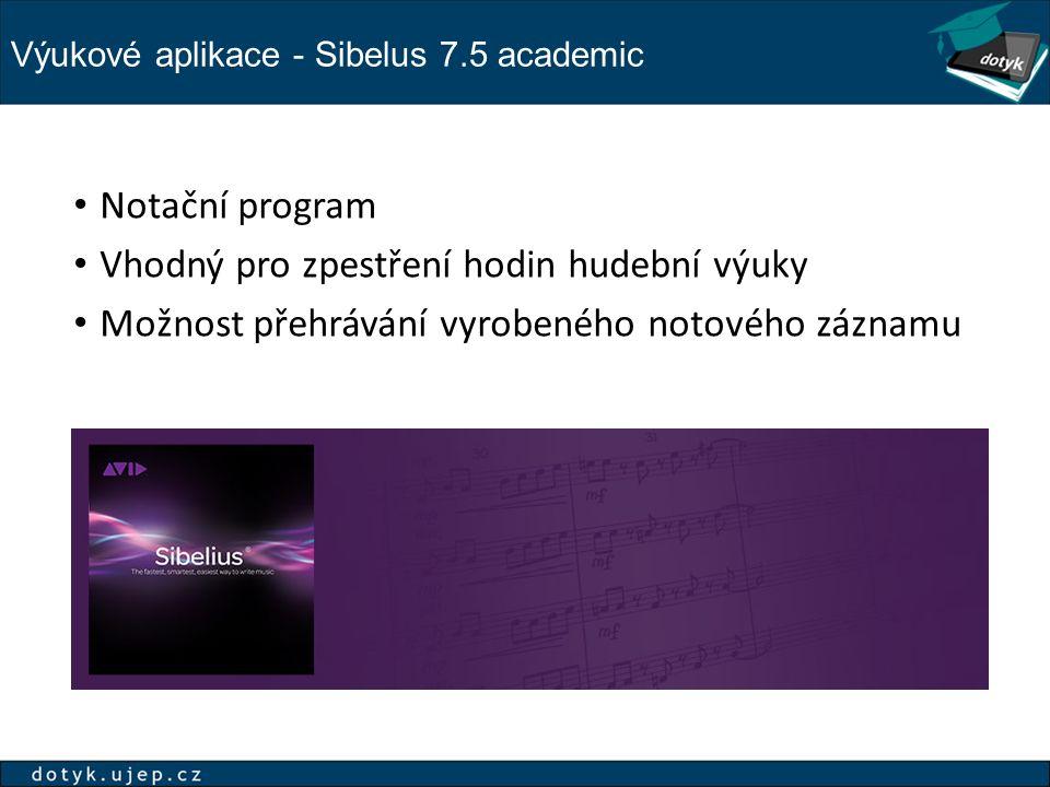 Výukové aplikace - Sibelus 7.5 academic Notační program Vhodný pro zpestření hodin hudební výuky Možnost přehrávání vyrobeného notového záznamu