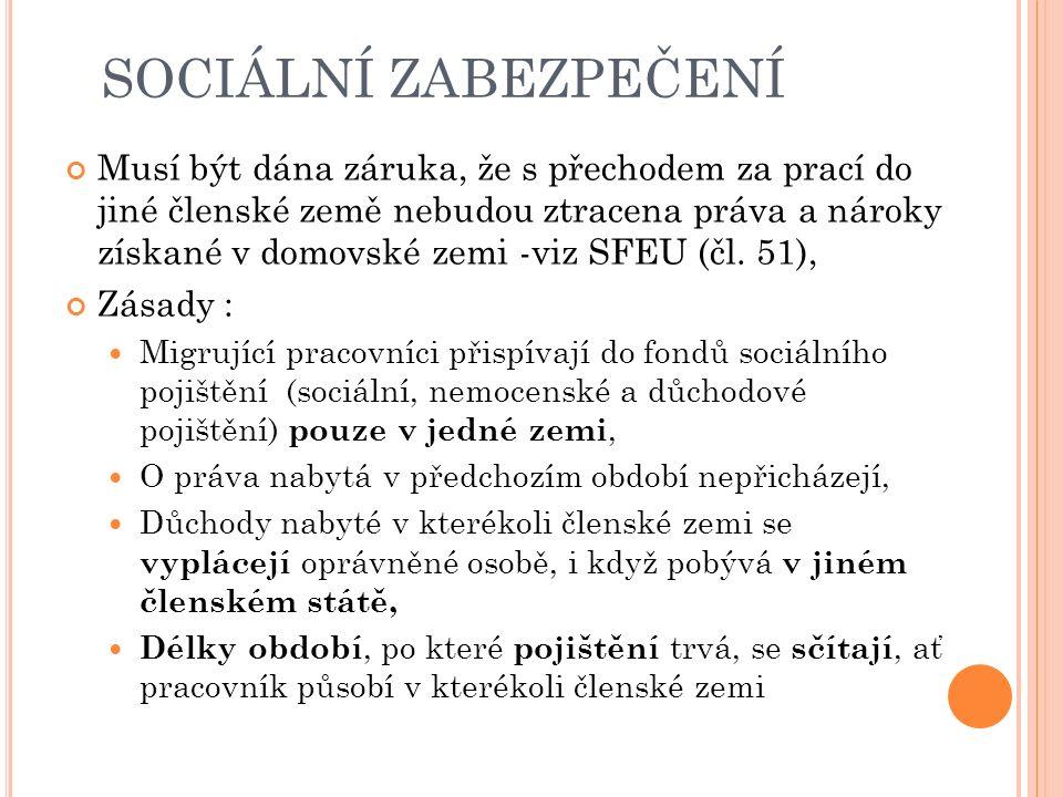 SOCIÁLNÍ ZABEZPEČENÍ Musí být dána záruka, že s přechodem za prací do jiné členské země nebudou ztracena práva a nároky získané v domovské zemi -viz SFEU (čl.