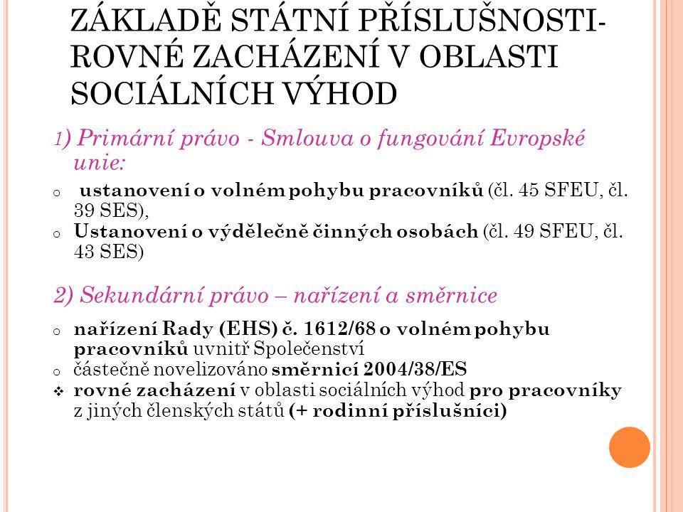 B ZÁKAZ DISKRIMINACE NA ZÁKLADĚ STÁTNÍ PŘÍSLUŠNOSTI- ROVNÉ ZACHÁZENÍ V OBLASTI SOCIÁLNÍCH VÝHOD 1 ) Primární právo - Smlouva o fungování Evropské unie: o ustanovení o volném pohybu pracovníků (čl.