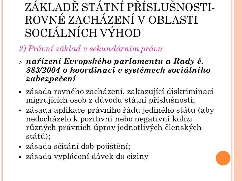 ZÁKAZ DISKRIMINACE NA ZÁKLADĚ STÁTNÍ PŘÍSLUŠNOSTI- ROVNÉ ZACHÁZENÍ V OBLASTI SOCIÁLNÍCH VÝHOD 2) Právní základ v sekundárním právu o nařízení Evropského parlamentu a Rady č.