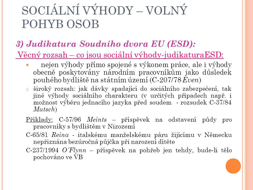 SOCIÁLNÍ VÝHODY – VOLNÝ POHYB OSOB Do Maastrichtské smlouvy (zavedení občanství EU) nárok na sociální výhody vázán na výkon výdělečné činnosti
