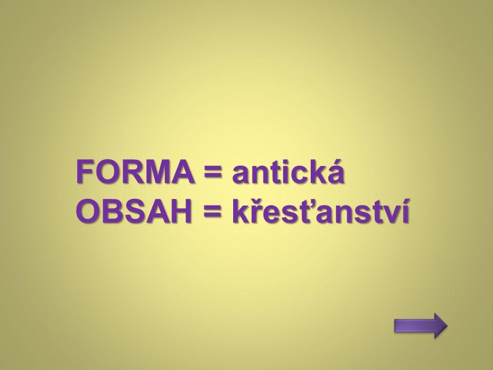 FORMA = antická OBSAH = křesťanství