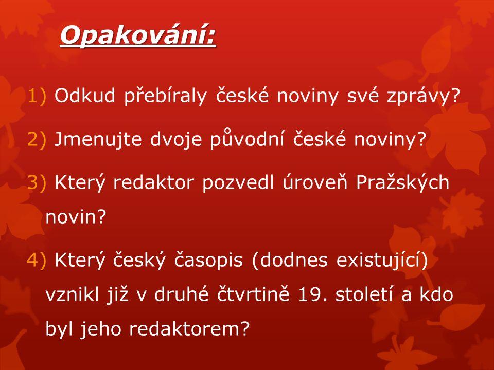 Opakování: 1) Odkud přebíraly české noviny své zprávy.