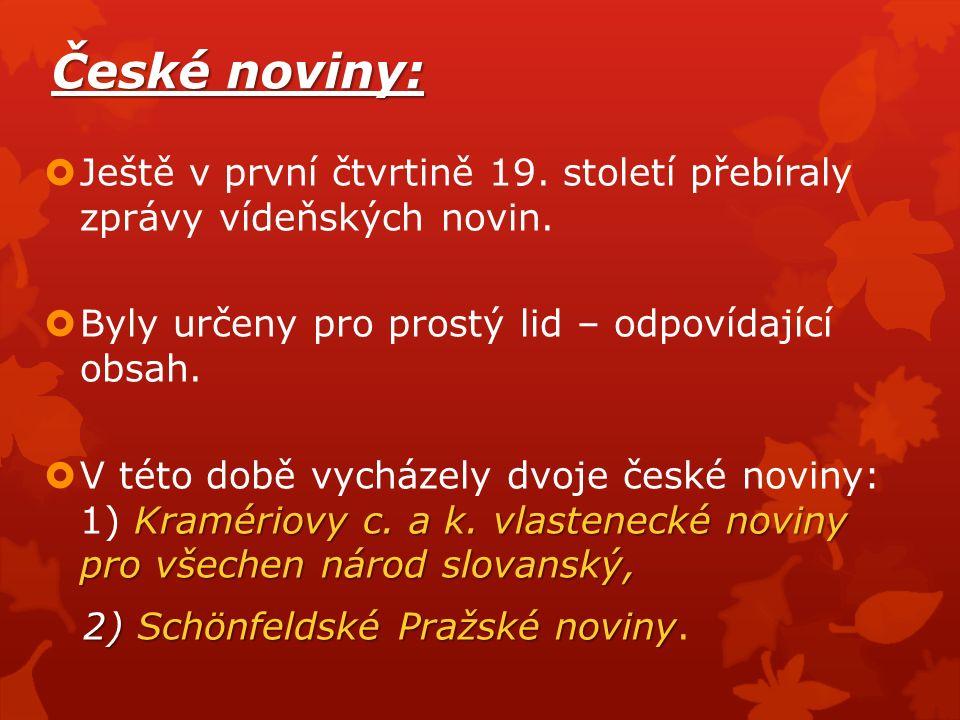 České noviny:  Ještě v první čtvrtině 19. století přebíraly zprávy vídeňských novin.