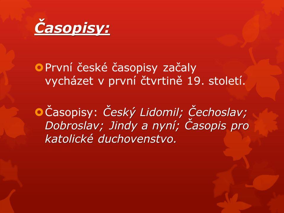 Časopisy:  První české časopisy začaly vycházet v první čtvrtině 19.