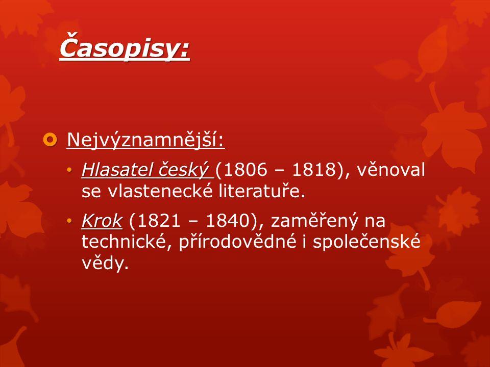 Časopisy:   Nejvýznamnější: Hlasatel český Hlasatel český (1806 – 1818), věnoval se vlastenecké literatuře.