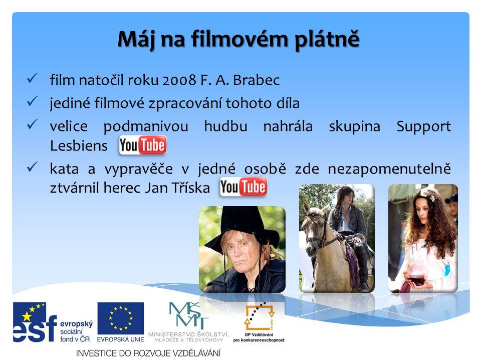 Máj na filmovém plátně film natočil roku 2008 F. A. Brabec jediné filmové zpracování tohoto díla velice podmanivou hudbu nahrála skupina Support Lesbi