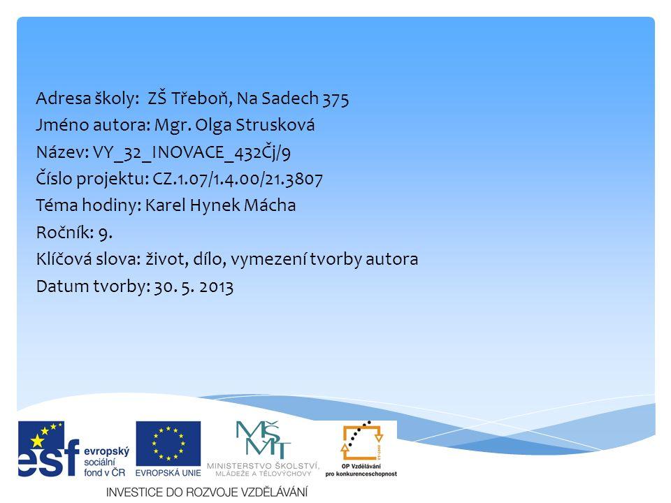 Adresa školy: ZŠ Třeboň, Na Sadech 375 Jméno autora: Mgr. Olga Strusková Název: VY_32_INOVACE_432Čj/9 Číslo projektu: CZ.1.07/1.4.00/21.3807 Téma hodi