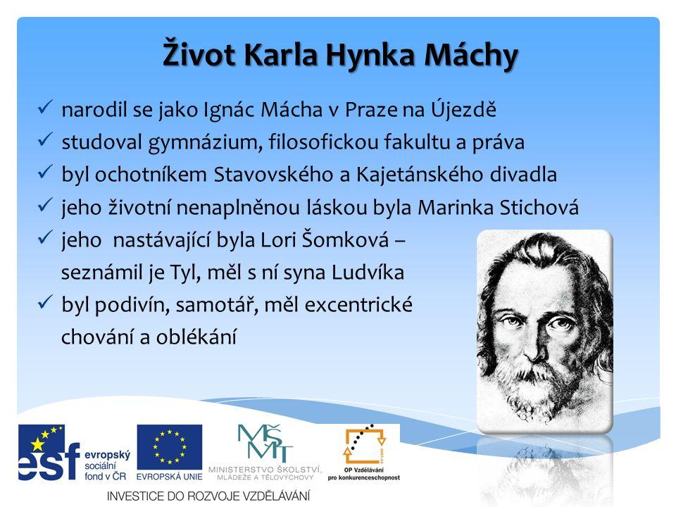 Život Karla Hynka Máchy narodil se jako Ignác Mácha v Praze na Újezdě studoval gymnázium, filosofickou fakultu a práva byl ochotníkem Stavovského a Ka