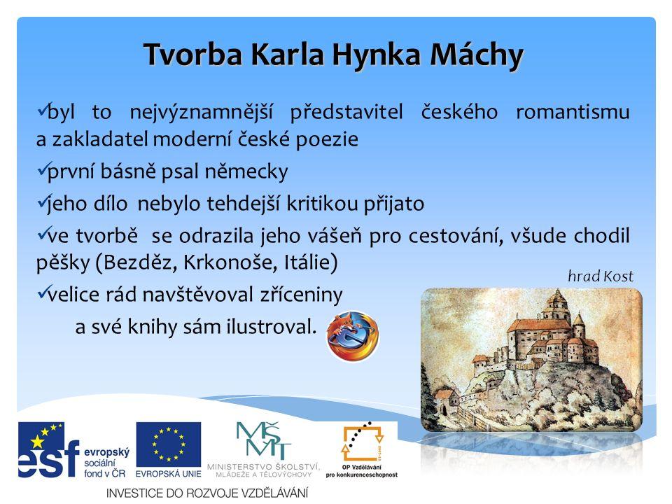Tvorba Karla Hynka Máchy byl to nejvýznamnější představitel českého romantismu a zakladatel moderní české poezie první básně psal německy jeho dílo ne