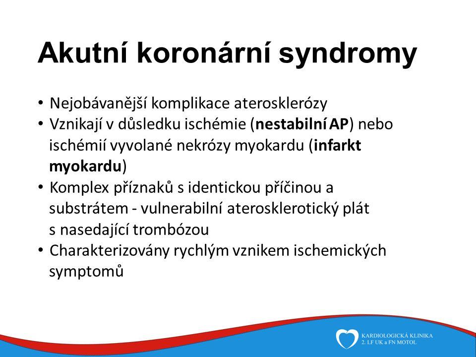 Akutní koronární syndromy Nejobávanější komplikace aterosklerózy Vznikají v důsledku ischémie (nestabilní AP) nebo ischémií vyvolané nekrózy myokardu (infarkt myokardu) Komplex příznaků s identickou příčinou a substrátem - vulnerabilní aterosklerotický plát s nasedající trombózou Charakterizovány rychlým vznikem ischemických symptomů