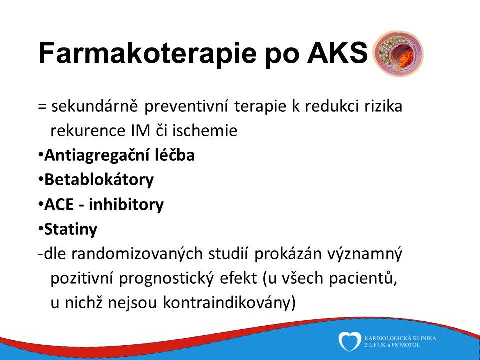 Farmakoterapie po AKS = sekundárně preventivní terapie k redukci rizika rekurence IM či ischemie Antiagregační léčba Betablokátory ACE - inhibitory Statiny -dle randomizovaných studií prokázán významný pozitivní prognostický efekt (u všech pacientů, u nichž nejsou kontraindikovány)