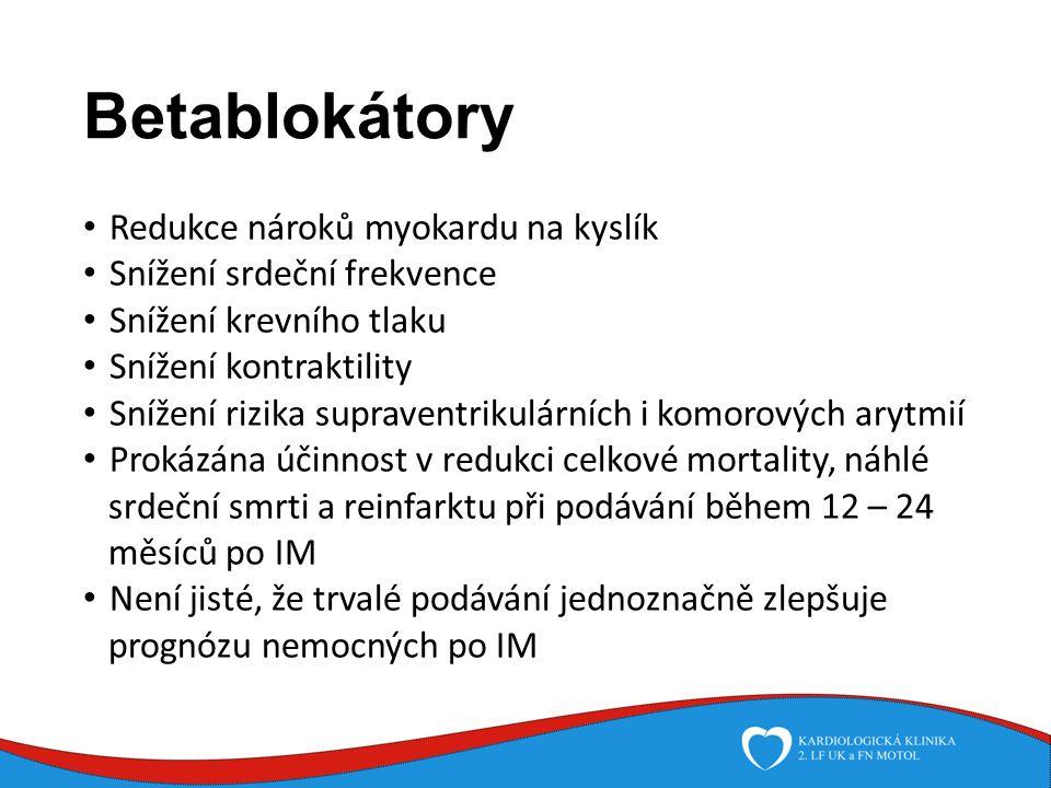 Betablokátory Redukce nároků myokardu na kyslík Snížení srdeční frekvence Snížení krevního tlaku Snížení kontraktility Snížení rizika supraventrikulárních i komorových arytmií Prokázána účinnost v redukci celkové mortality, náhlé srdeční smrti a reinfarktu při podávání během 12 – 24 měsíců po IM Není jisté, že trvalé podávání jednoznačně zlepšuje prognózu nemocných po IM