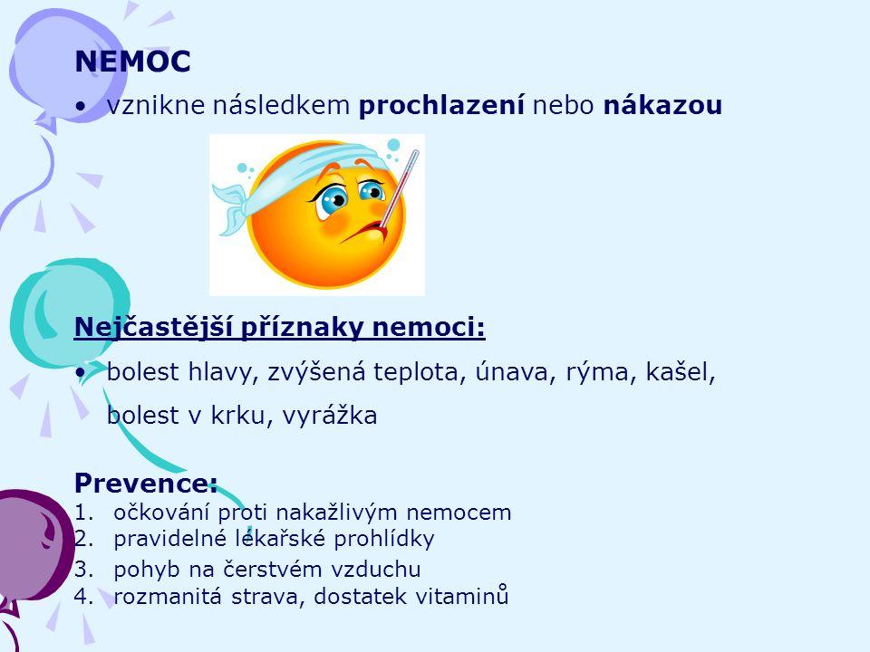 NEMOC vznikne následkem prochlazení nebo nákazou Nejčastější příznaky nemoci: bolest hlavy, zvýšená teplota, únava, rýma, kašel, bolest v krku, vyrážka Prevence: 1.