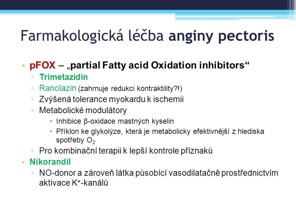 "Farmakologická léčba anginy pectoris pFOX – ""partial Fatty acid Oxidation inhibitors"" ▫ Trimetazidin ▫ Ranolazin (zahrnuje redukci kontraktility?!) ▫"