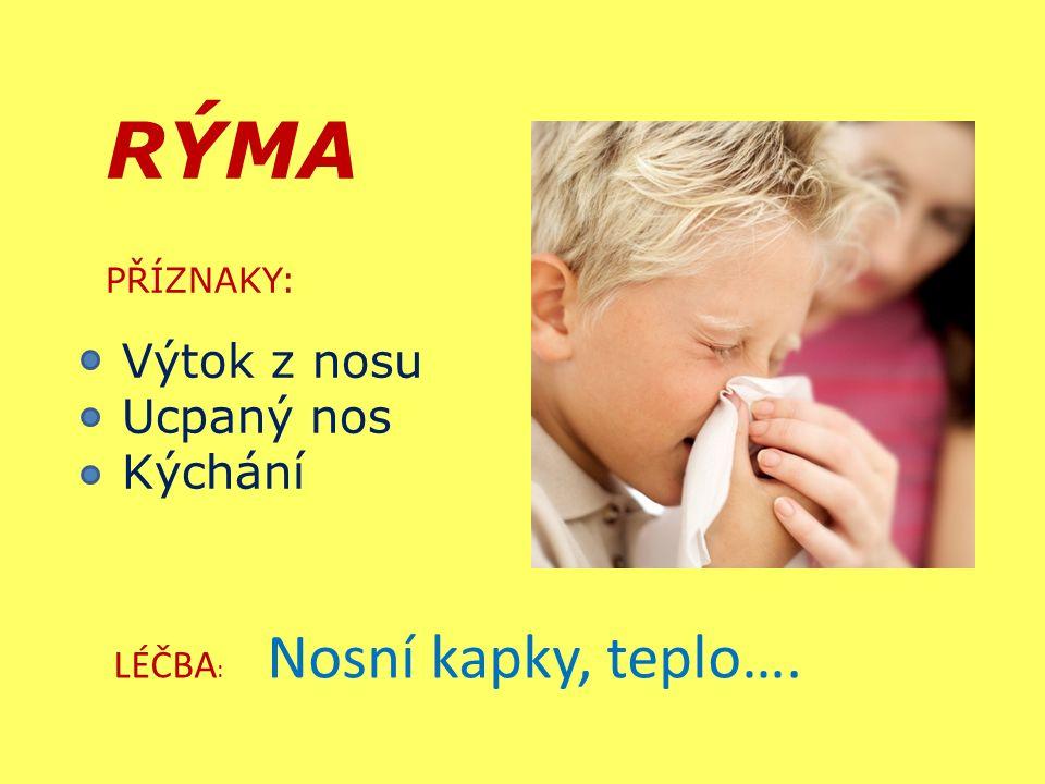 RÝMA PŘÍZNAKY: Výtok z nosu Ucpaný nos Kýchání LÉČBA : Nosní kapky, teplo….