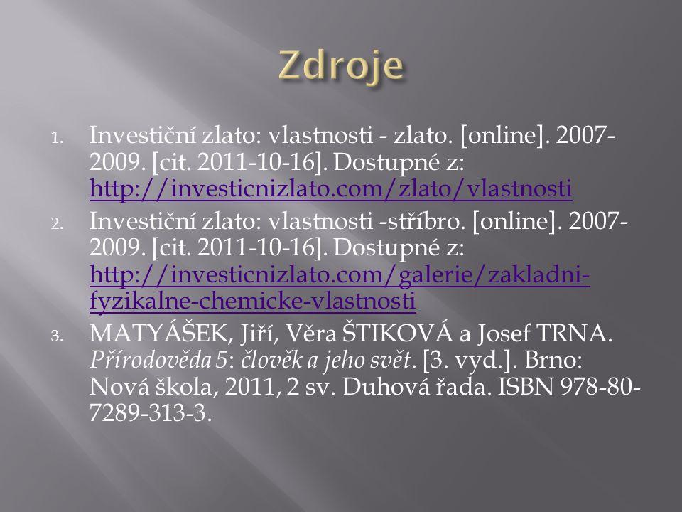 1. Investiční zlato: vlastnosti - zlato. [online]. 2007- 2009. [cit. 2011-10-16]. Dostupné z: http://investicnizlato.com/zlato/vlastnosti http://inves